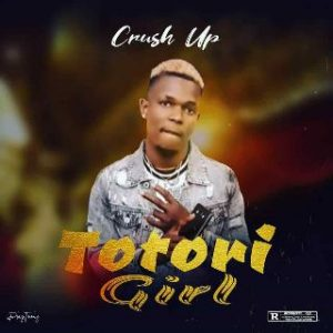 [Music] Crush Up - Totori Girl (Prod. By 20Beatz)