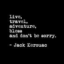 Live out loud, explore the world and don't be sorry