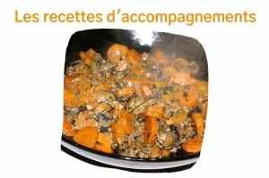 Les recette d'accompagnements, féculents ou légumes