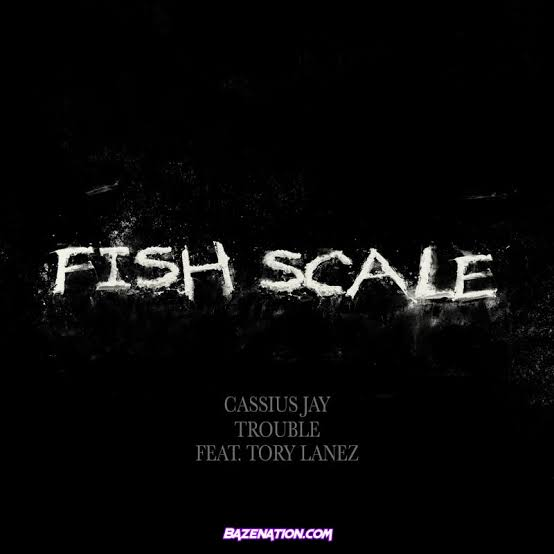 Cassius Jay - Fish Scale ft. Tory Lanez & Trouble