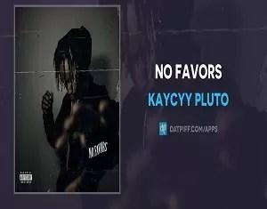 KayCyy Pluto No Favors Mp3 Download