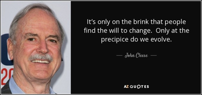 quote-it-s-only-on-the-brink-that-people-find-the-will-to-change-only-at-the-precipice-do-john-cleese-62-19-09