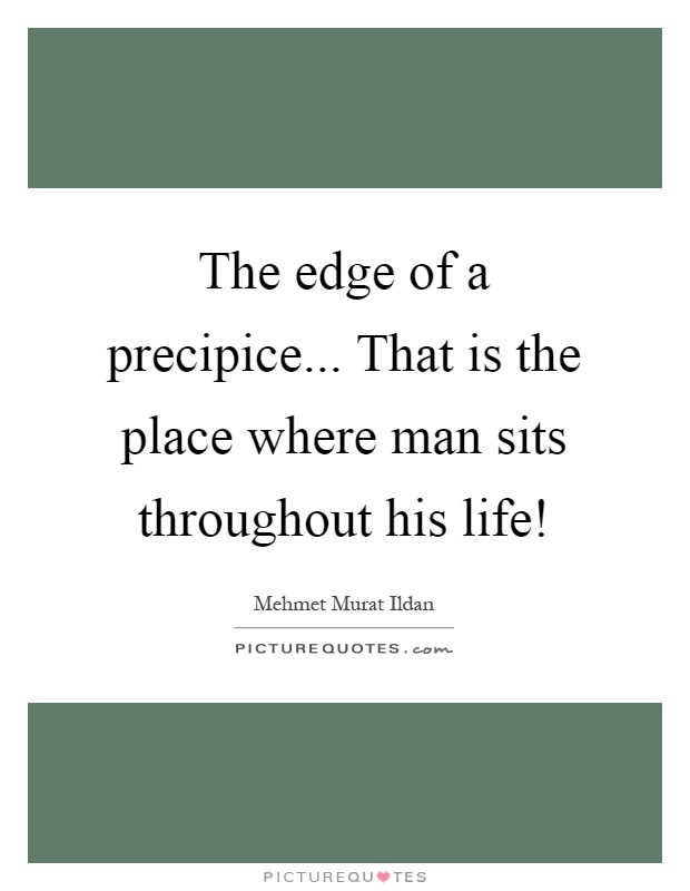 the-edge-of-a-precipice-that-is-the-place-where-man-sits-throughout-his-life-quote-1