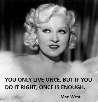 maewestquoteonelifeisenough