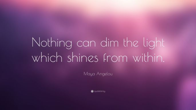 2847-Maya-Angelou-Quote-Nothing-can-dim-the-light-which-shines-from