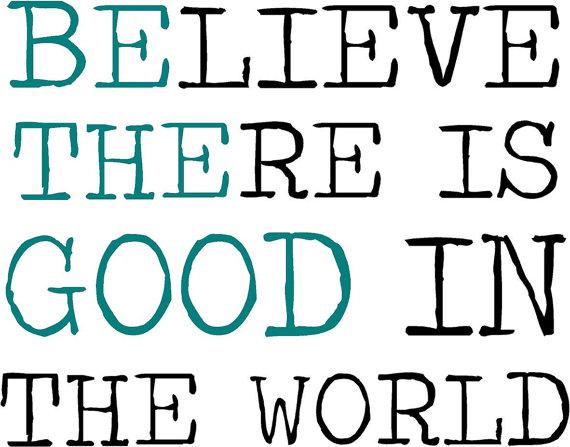 BelieveThereIsGoodInTheWorld-1.jpg