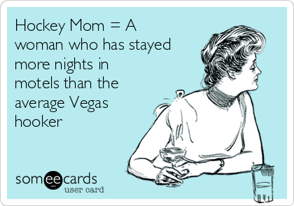 hockey-mom-a-woman-who-has-stayed-more-nights-in-motels-than-the-average-vegas-hooker-0e48e