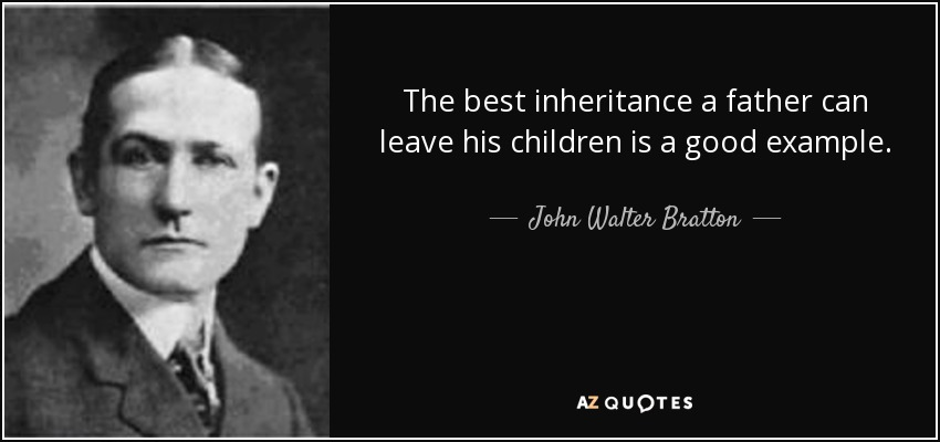quote-the-best-inheritance-a-father-can-leave-his-children-is-a-good-example-john-walter-bratton-77-38-84