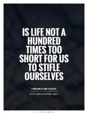 is-life-not-a-hundred-times-too-short-for-us-to-stifle-ourselves-quote-1