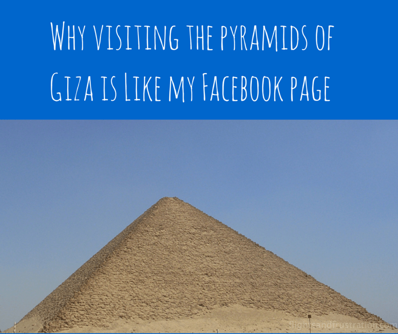 Why visiting the pyramids of Giza is like my facebook page