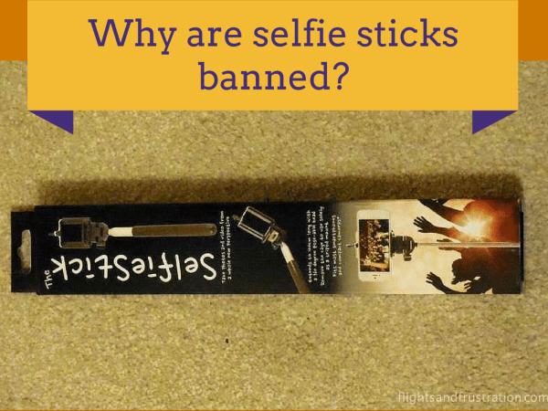 Why are selfie sticks banned