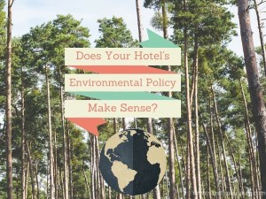 Does Your Hotel Environmental Policy Make Sense?