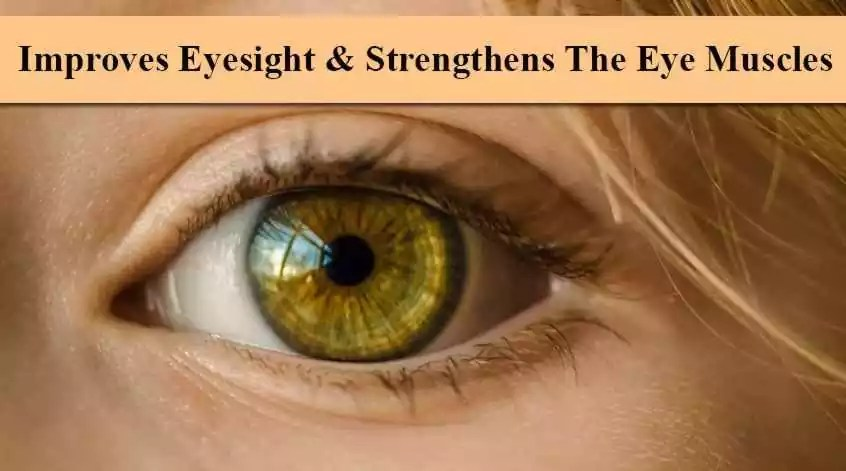 Improves eyesight and strengthens the eye muscles