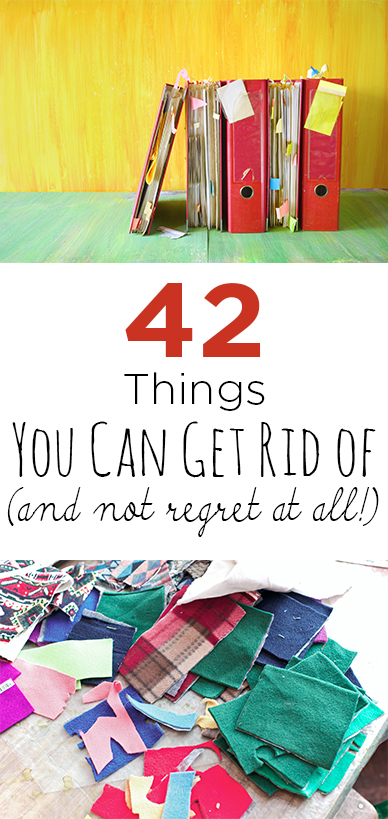 42 Things You Can Get Rid of (and Not Regret at All!)
