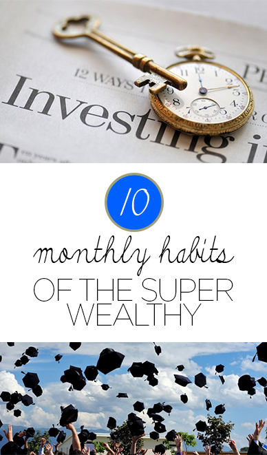 10 Monthly Habits of the Super Wealthy