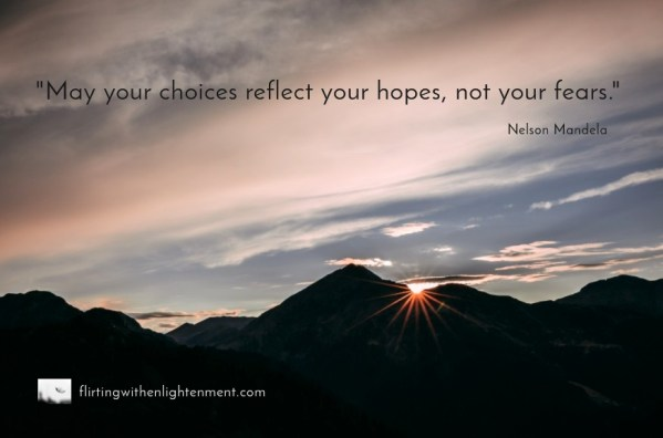 challenging choices, evaluation, mind body spirit, creativity, mindfulness, Nelson Mandela, sunrise, inner guidance system, following the heart, podcast, flirting with enlightenment