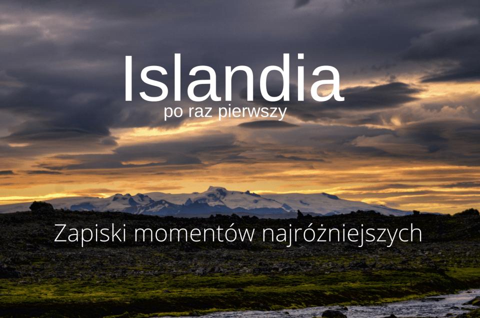 Pierwszy raz na Islandii – zapiski momentów najróżniejszych