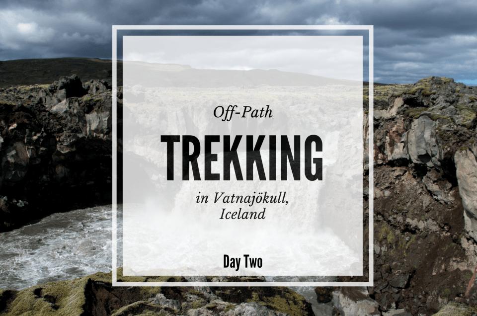 Z Laki do Núpsstaðaskógur, trekking w Vatnajökull na Islandii – Dzień Drugi