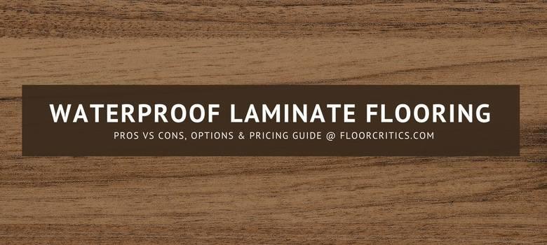 Waterproof Laminate Flooring Review  2019 Pros Cons  Best Brands