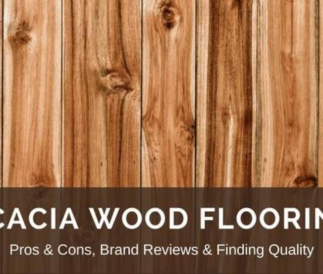Acacia Wood Flooring Reviews Best Brands Pros Vs Cons