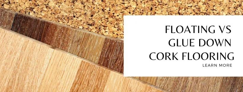 Floating vs Glue Down Cork Flooring