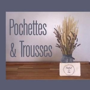 Pochettes et Trousses