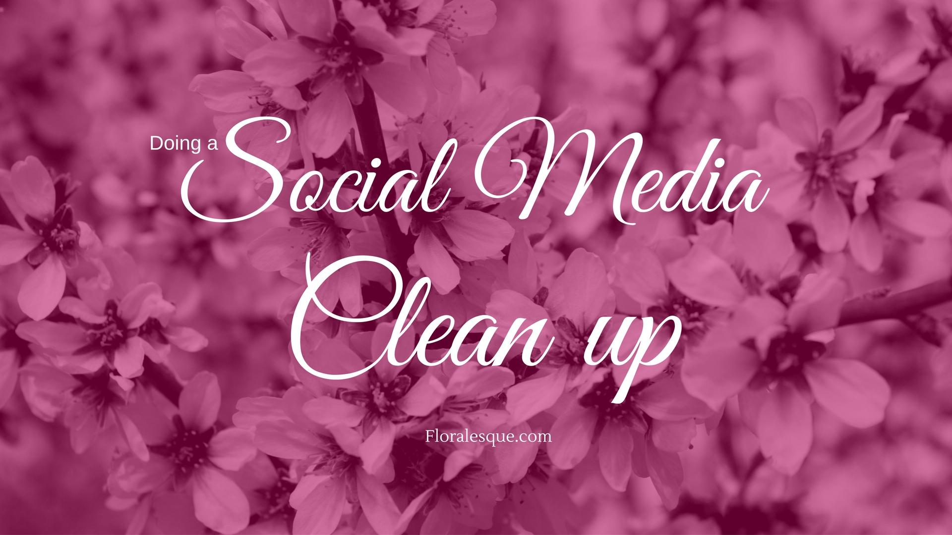 Doing a Social Media Clean Up Floralesque