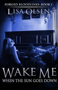 book cover for Forged Bloodlines 1 - Wake Me When The Sun Goes Down by Lisa Olsen