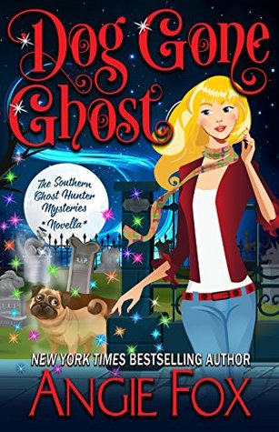 book cover for Southern Ghost Hunter Mysteries 4.5 - Dog Gone Ghost by Angie Fox