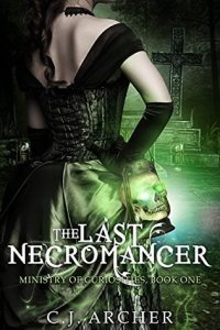 Review: The Last Necromancer (The Ministry of Curiosities #1) by C. J. Archer