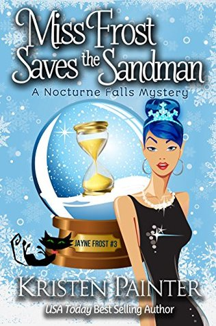 book cover for Jayne Frost 3 - Miss Frost Saves The Sandman by Kristen Painter
