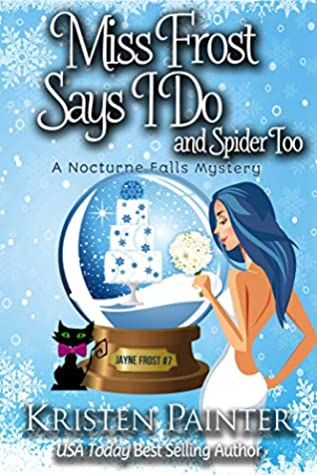 book cover for Jayne Frost 7 - Miss Frost Says I Do by Kristen Painter