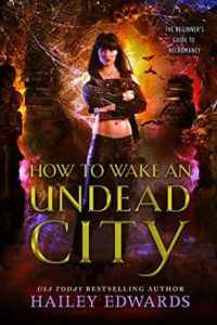 book cover for How To Wake An Undead City (The Beginner's Guide To Necromancy #6) by Hailey Edwards