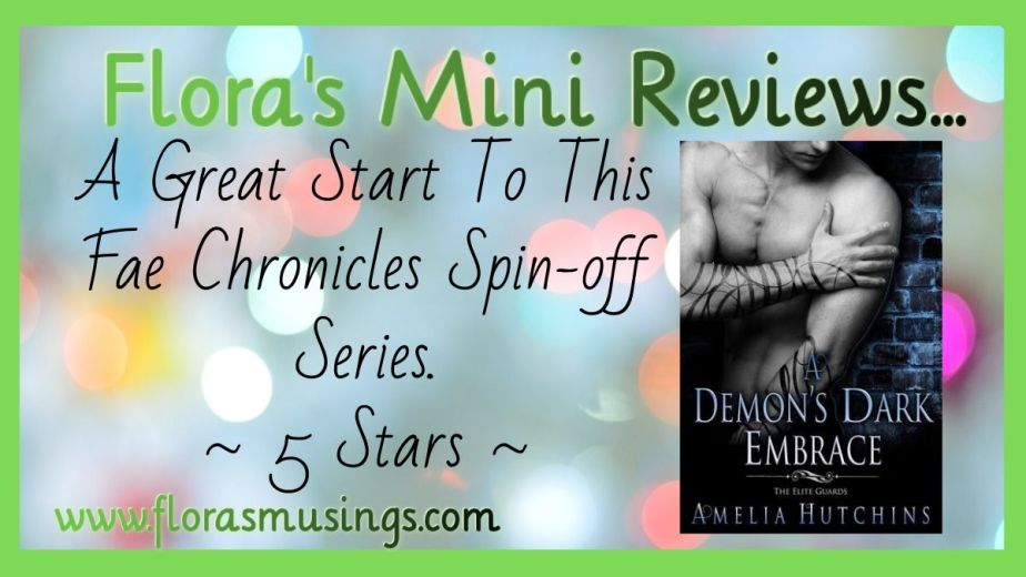 Flora's mini book review graphic for A Demons Dark Embrace - The Elite Guards book 1 by Amelia Hutchins.jpg