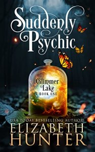 book cover for Suddenly Psychic (Glimmer Lake #1) by Elizabeth Hunter. Part of Paranormal Women's Fiction (PWF) genre.