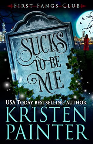 book cover for First Fangs Club 1 - Sucks to be Me by Kristen Painter