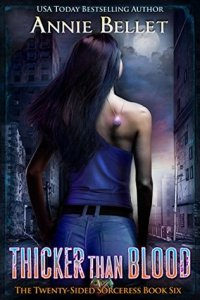 book cover for Twenty-Sided Sorceress 6 - Thicker Than Blood by Annie Bellet