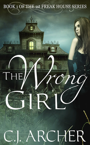 book cover for The First Freak House Trilogy 1 - The Wrong Girl by C. J. Archer