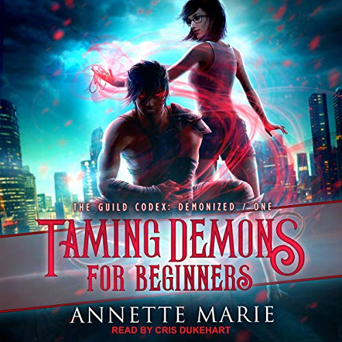 audiobook cover for The Guild Codex: Demonized 1 - Taming Demons for Beginners by Annette Marie - narrated by Cris Dukehart
