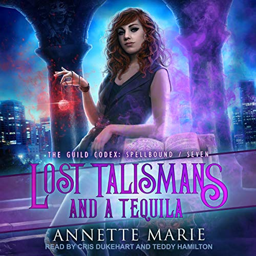 audiobook cover for The Guild Codex: Spellbound 7 - Lost Talismans and a Tequila by Annette Marie - narrated by Cris Dukehart