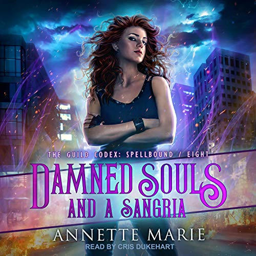audiobook cover for The Guild Codex: Spellbound 8 - Damned Souls and a Sangria by Annette Marie - narrated by Cris Dukehart