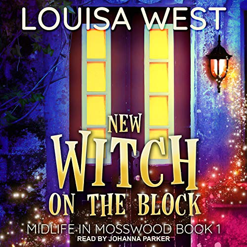 audiobook cover for Midlife in Mosswood 1 - New Witch on the Block by Louisa West - Narrator Johanna Parker