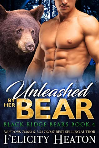 cover for Black Ridge Bears 4 - Unleashed By Her Bear by Felicity Heaton