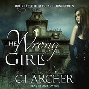 The Wrong Girl (The 1st Freak House #1) by C. J. Archer #Review #2021AudiobookChallenge