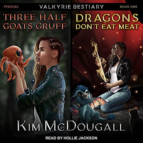 audiobook cover for Valkyrie Bestiary 0.5-1 - Three Half Goats Gruff and Dragons Don't Eat Meat by Kim McDougall - Read by Hollie Jackson
