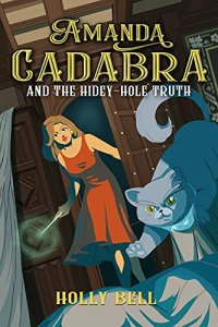 New book cover for Amanda Cadabra 1 - Amanda Cadabra and The Hidey-Hole Truth by Holly Bell