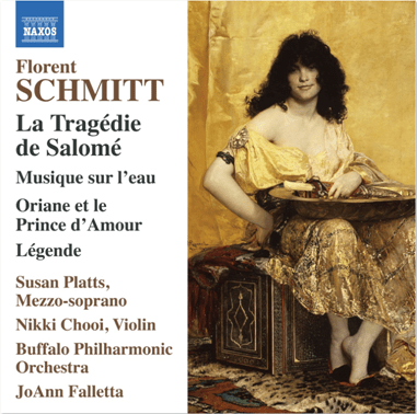 Florent Schmitt Salome Oriane Legende Platts Chooi Falletta Buffalo Philharmonic NAXOS