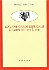 L'avant-garde musicale a Paris de 1871 a 1939 Michel Duchesneau