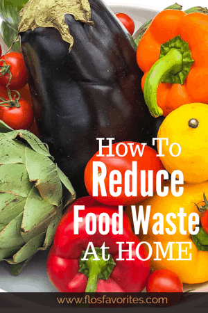 How to Reduce Food Waste at Home : Flo's Favorites
