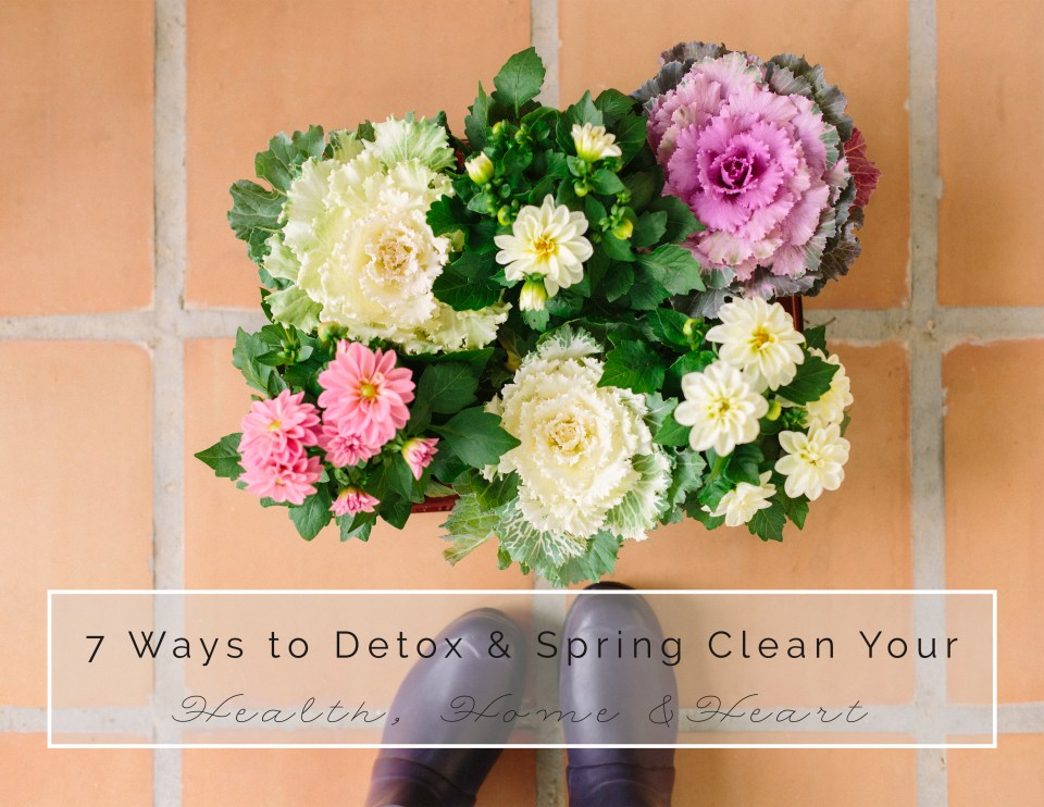 7 Ways to Spring Clean Your Health, Home and Heart by Colorful Eats